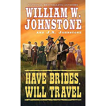 Have Brides - Will Travel by William W. Johnstone - 9780786043965 Book