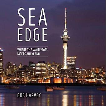 Sea Edge - Where the Waitemata Meets Auckland by Bob Harvey - 97809475