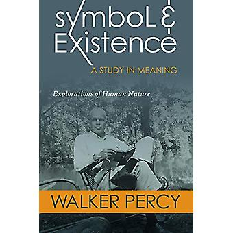 Symbol and Existence - A Study in Meaning - Explorations of Human Natur