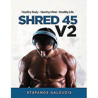 Shred 45 V2 - Healthy Body - Healthy Mind - Healthy Life by Stefanos G