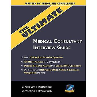 The Ultimate Medical Consultant Interview Guide: Über 150 real Interview Questions Answered with Full Model Responses and Analysis, Written by Senior Nhs Consultants, Questions on Motivation, Ethics, Clinical Governance, Teaching, Management