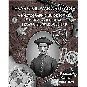 Texas Civil War Artifacts: A Photographic Guide to the Physical Culture of Texas Civil War Soldiers