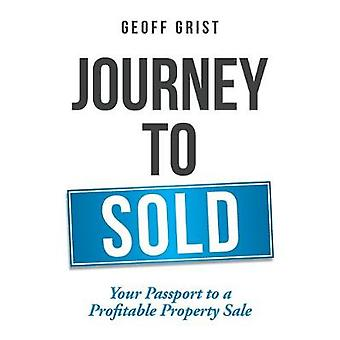 Journey to Sold - Your Passport to a Profitable Property Sale by Geoff