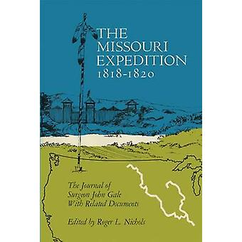 The Missouri Expedition - 1818-1820 - The Journal of Surgeon John Gale