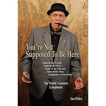 You're Not Suppose to Be Here by Ian Finkel - 9781593935139 Book