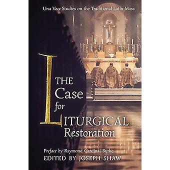 The Case for Liturgical Restoration - Una Voce Studies on the Traditio