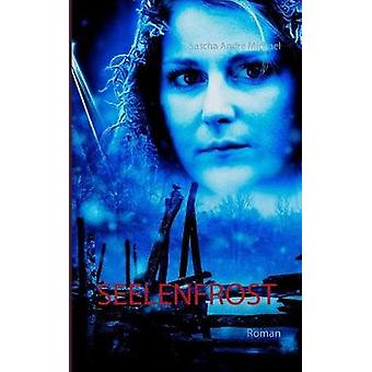 Seelenfrost by Sascha Andre Michael - 9783746013329 Book
