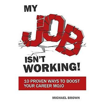 My Job Isn't Working 10 proven ways to boost your career mojo