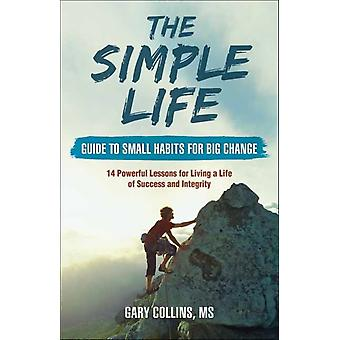 The Simple Life Guide to Small Habits for Big Change by Gary Collins