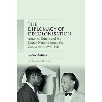 De diplomatie van dekolonisatie Amerika Groot-Brittannië en de Verenigde Naties tijdens de Congo-crisis 19601964 key studies in diplomatie