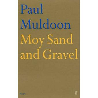 Moy Sand and Gravel by Paul Muldoon - 9780571216901 Book