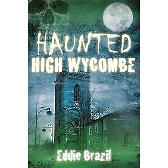 Haunted High Wycombe by Eddie Brazil - 9780752491455 Book