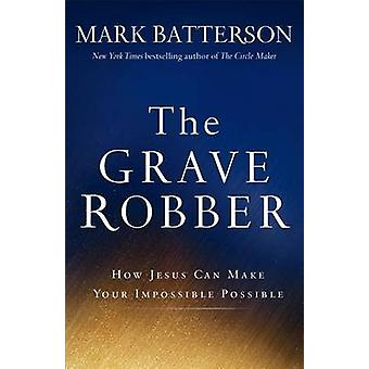 Der Grab-Räuber - wie Jesus Ihre Unmögliche möglich durch Mark machen kann