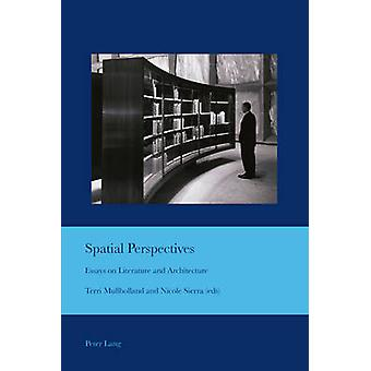 Spatial Perspectives  Essays on Literature and Architecture by Edited by Terri Mullholland & Edited by Nicole Sierra