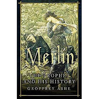 Merlin: The Prophet and His History [Illustrated]