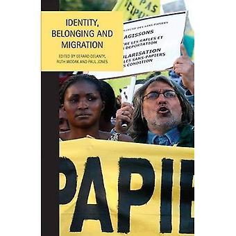 Identity, Belonging and Migration. Edited by Gerard Delanty, Ruth Wodak, Paul Jones