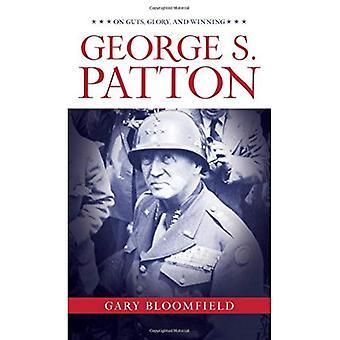 George S. Patton: On Guts,� Glory, and Winning