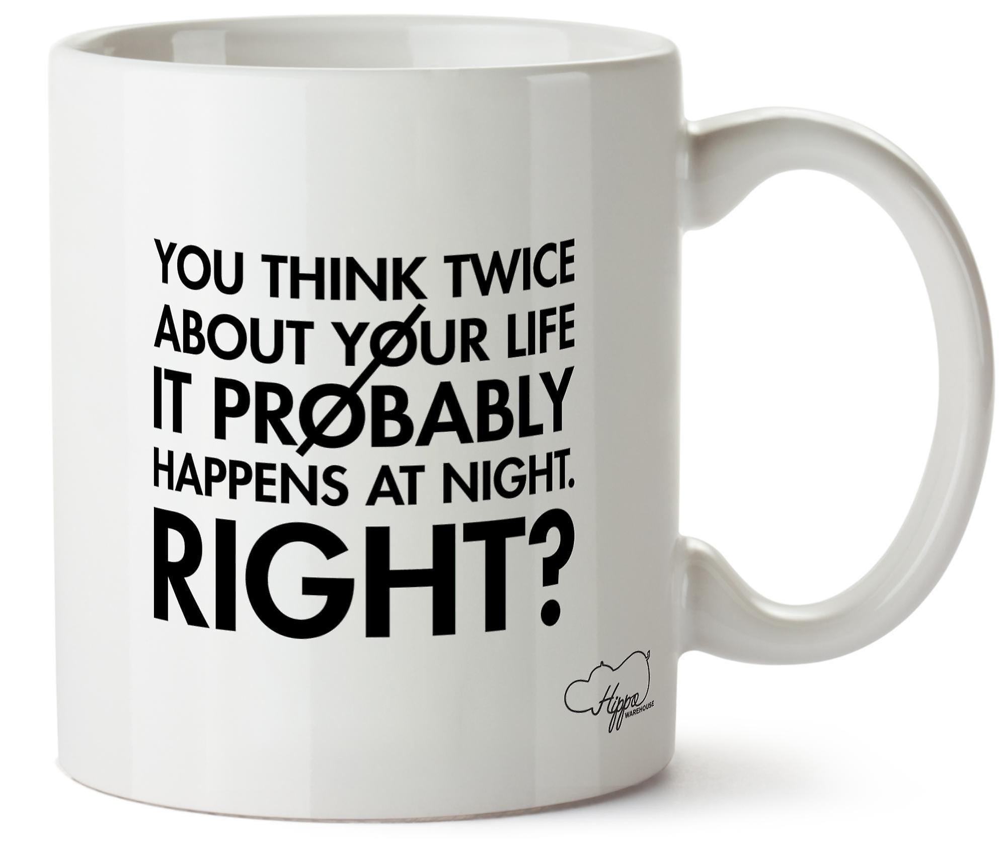 Hippowarehouse You Think Twice About Your Life It Probably Happens At Night. Right? Printed Mug Cup Ceramic 10oz