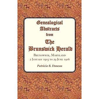 Genealogici estratti da the Herald di Brunswick. Brunswick Maryland 2 gennaio 1903 al 29 giugno 1906 da Duncan & Patricia B.