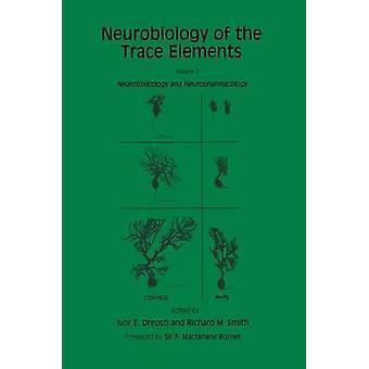 Neurobiologie van de spoorelementen Volume 2 Neurotoxicology en neurofarmacologie door Dreosti & Ivor E.
