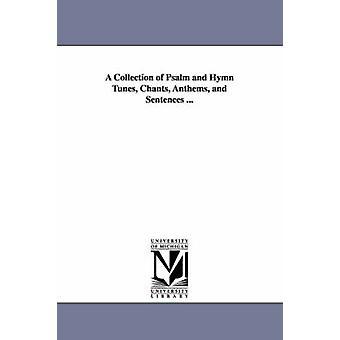Een verzameling van Psalm en Hymn Tunes Chants Anthems en zinnen... door uit & Henry Wellington