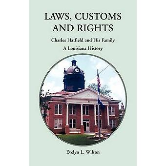 Laws Customs and Rights Charles Hatfield and His Family A Louisiana History by Wilson & Evelyn L.