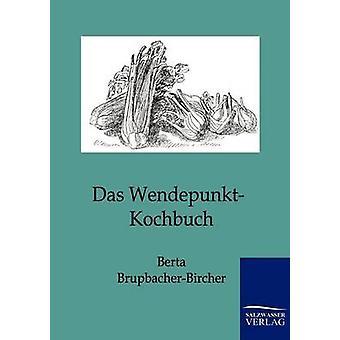 Das WendepunktKochbuch by BrupbacherBircher & Berta