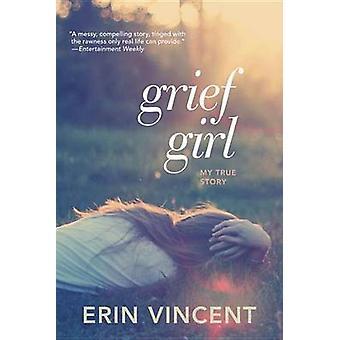 Grief Girl - My True Story by Erin Vincent - 9780385733861 Book