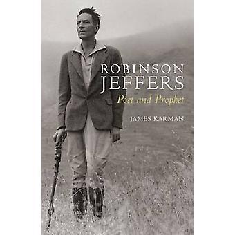 Robinson Jeffers - Poet and Prophet by James Karman - 9780804789639 Bo