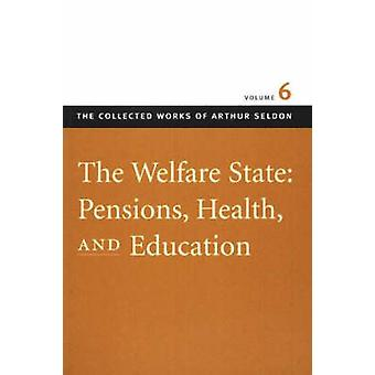 Welfare State - Pensions - Health - and Education - v. 6 by Colin Robin