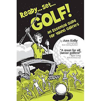 Ready ... Set ... GOLF! - An Essential Guide for Young Golfers by Ann