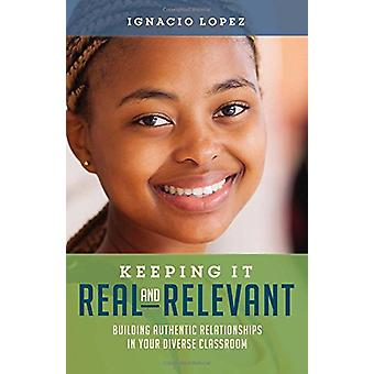Keeping It Real and Relevant - Building Authentic Relationships in You