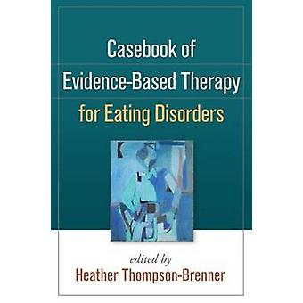Casebook of Evidence-Based Therapy for Eating Disorders by Heather Th