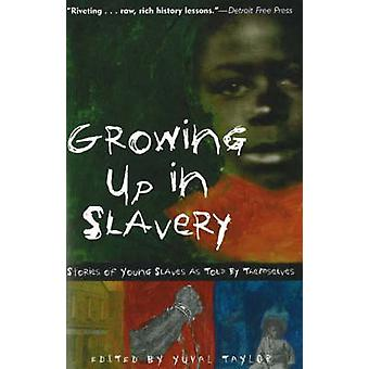 Growing Up in Slavery - Stories of Young Slaves as Told by Themselves