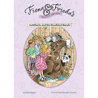 Goldilocks and the Breakfast Bunch by Nadia Higgins - Meredith Johnso
