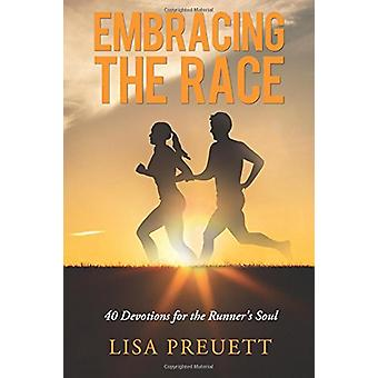 Embracing the Race - 40 Devotions for the Runner's Soul by Lisa Preuet