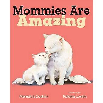 Mommies Are Amazing by Meredith Costain - Polona Lovsin - 97816277965