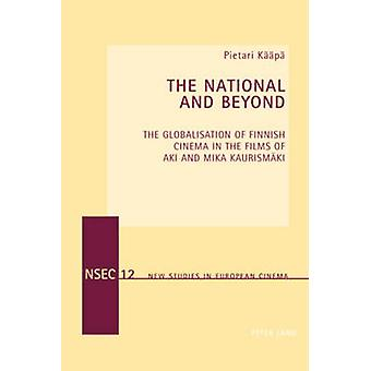 The National and Beyond  The Globalisation of Finnish Cinema in the Films of Aki and Mika Kaurismaeki by Pietari Kaeaepae