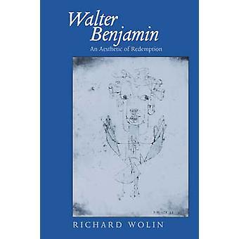Walter Benjamin - estetyczny odkupienia przez Richard Wolin - 978052