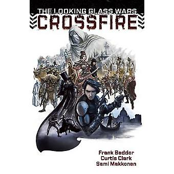 The Looking Glass Wars - CrossFire by Frank Beddor - 9780991272952 Book