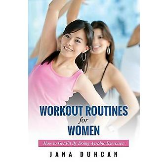 Workout Routines for Women How to Get Fit by Doing Aerobic Exercises by Duncan & Jana