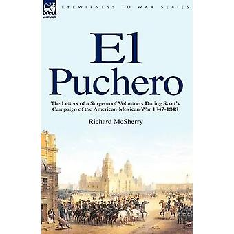 El Puchero the Letters of a Surgeon of Volunteers During Scotts Campaign by McSherry & Richard