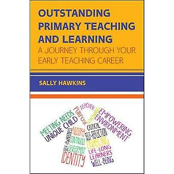 Outstanding Primary Teaching and Learning A journey through by Sally Hawkins