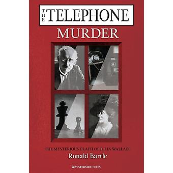 The Telephone Murder The Mysterious Death of Julia Wallace by Bartle & Ronald
