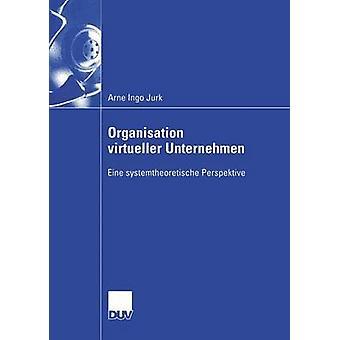 Organisation virtueller Unternehmen  Eine systemtheoretische Perspektive by Jurk & Arne Ingo