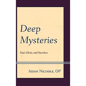 Deep Mysteries God Christ and Ourselves by Nichols OP & Aidan