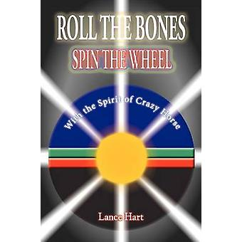 ROLL THE BONES SPIN THE WHEEL WITH THE SPIRIT OF CRAZY HORSE by HART & LANCE