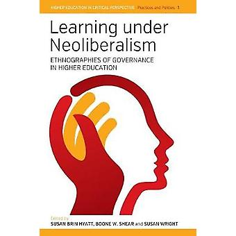 Learning Under Neoliberalism Ethnographies of Governance in Higher Education by Hyatt & Susan B