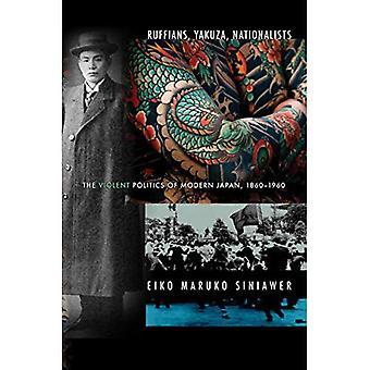Slusker, Yakuza, nasjonalister: Voldelige politikk i moderne Japan, 1860-1960