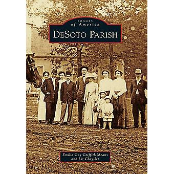 DeSoto Parish by Emilia Gay Griffin Means - Liz Chrysler - 9780738587